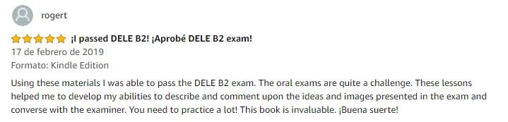 I passed DELE B2 Using these materials I was able to pass the DELE B2 exam. These lessons helped me to develop my abilities to describe and comment upon the ideas and images presented in the exam and converse with the examiner. You need to practice a lot! This book is invaluable. Buena suerte.